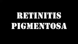 Retinitis Pigmentosa Disease