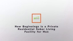 New Beginnings is a Private Residential Sober Living Facility for Men