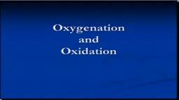 Oxygen - Oxygenation and Oxidation