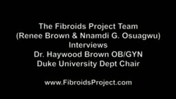 The Fibroids Project Interviews Dr. Brown Duke Univ Dept Chair