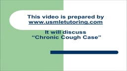 USMLE Step 2 CS - Chronic Cough