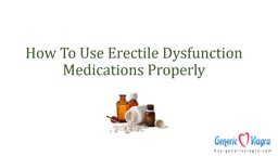 How To Use Erectile Dysfunction Medications Properly
